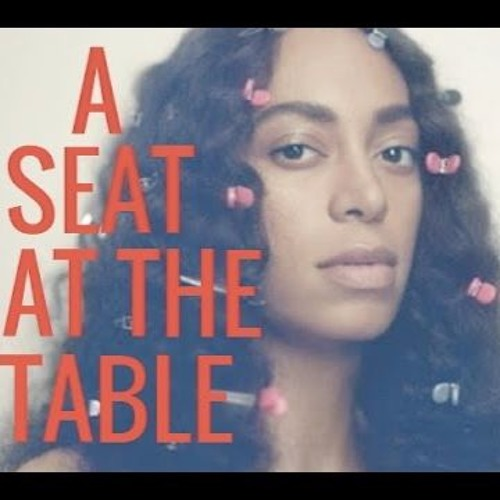 Solange - A SEAT AT THE TABLE (FULL ALBUM) by THE GREAT BOBBY! on  SoundCloud - Hear the world's sounds