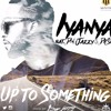 Iyanya ft. Don Jazzy & Dr Sid - Up To Something