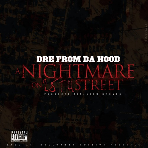 Exclusive: Dre From Da Hood - A Nightmare On 25Th St. Prod. By Titanium Sounds