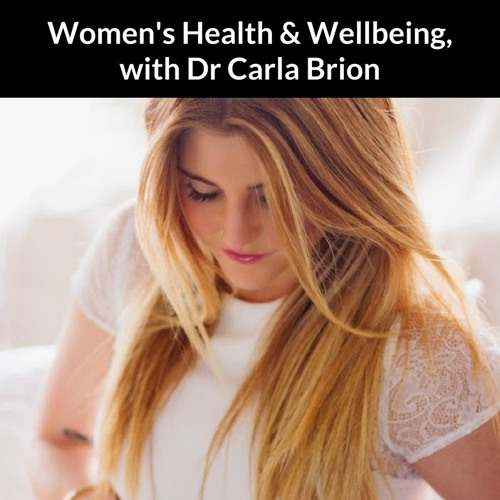 Episode 3 | Women's Health & Wellbeing with Doctor Carla Brion