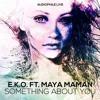 E.K.O, Maya Maman - Something About You (Verso Dubstep remix)