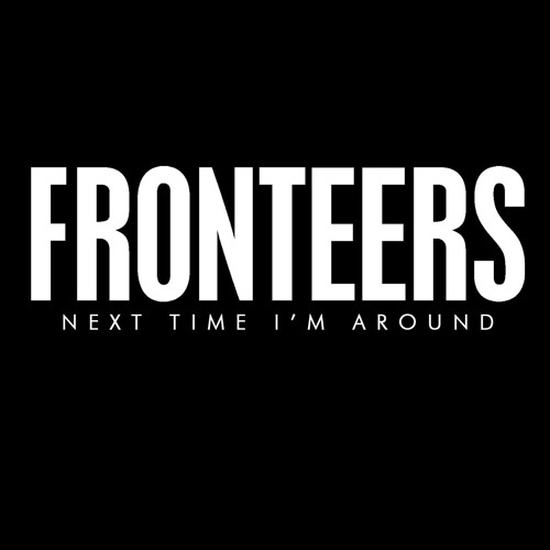 Fronteers - Next Time I'm Around