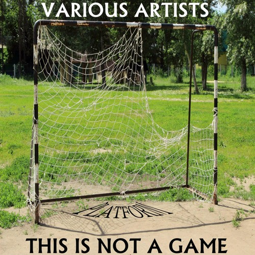 This Is Not A Game (15 track v/a compilation on Platform Records )