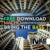 Macho - Bring The Bass (FREE DOWNLOAD!)