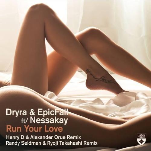 Dryra & EpicFail f. Nessakay - Run Your Love (Randy Seidman & Ryoji Takahashi Remix) [Magik Muzik]