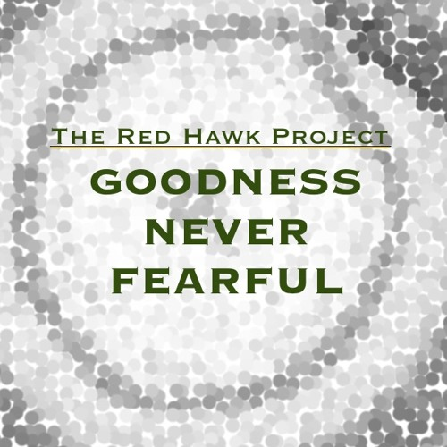 Goodness Never Fearful