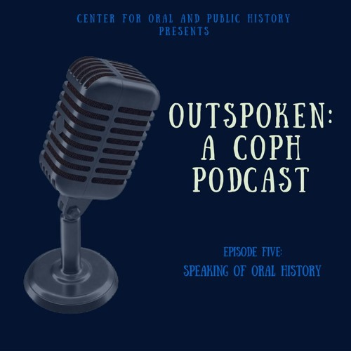 Episode Five: Speaking of Oral History