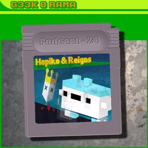 Episode 024 Geek'O'rama - Hopiko & Reigns