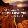 DJ Snake Ft JB - Let Me Love You (DJ ROSS EDIT)|Free Download|