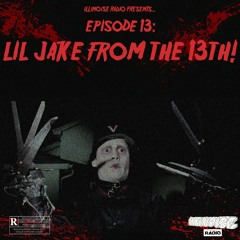 ILLINOISE RADIO EPISODE 13: LIL JAKE FROM THE 13TH