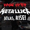 Metallica - Atlas, Rise! (Vocal Cover)