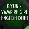 Kyun~! Vampire Girl -ENGLISH DUET- (Kathy-chan x djsmell)