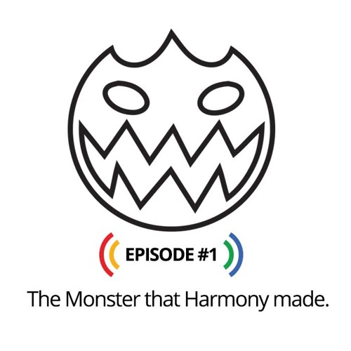 The monster that Harmony made