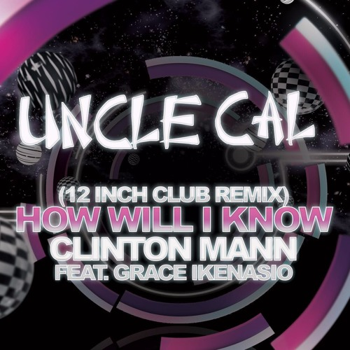 HOW WILL I KNOW(Uncle Cal Club Mix)- Clinton Mann