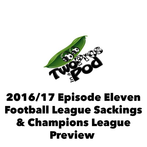 2016/17 Episode 11 - Football League Sackings & Champions League Preview