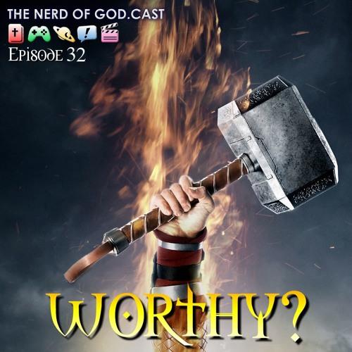 Episode 32 // Worthy?