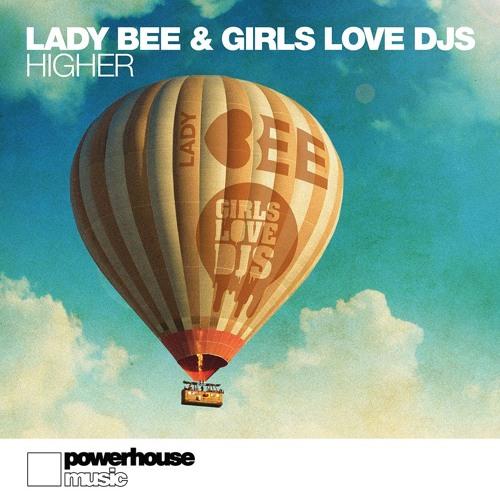 Lady Bee & Girls Love DJs - Higher