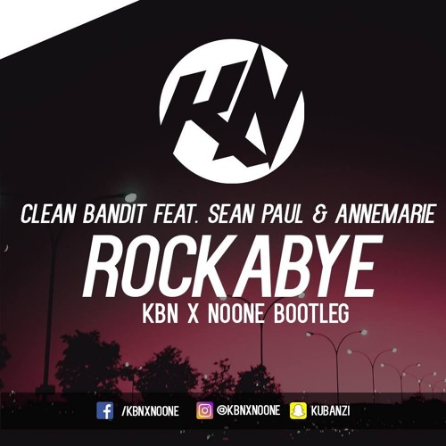 Clean Bandit Feat. Sean Paul & Anne - Marie - Rockabye (KBN & NoOne Bootleg) [Out Now!]