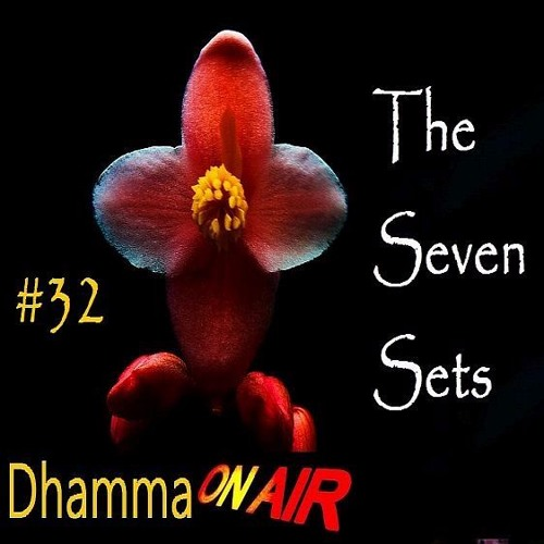 Dhamma On Air #32 Audio: The 7 Sets = The 37 wings to Awakening..