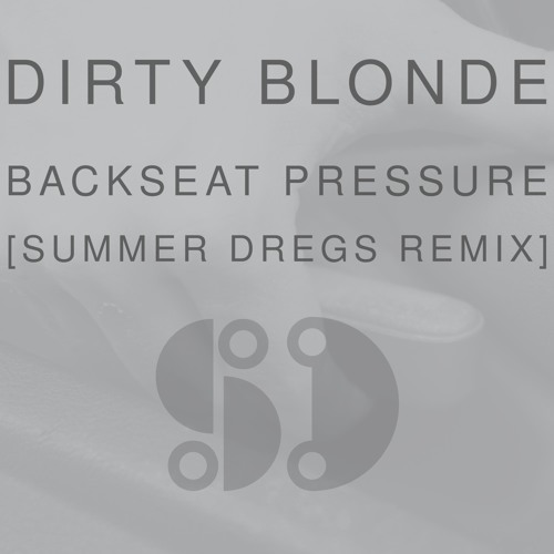 Backseat Pressure (Summer Dregs Remix)