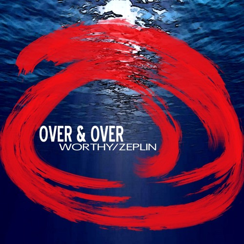 Worthy / Zeplin OVER AND OVER