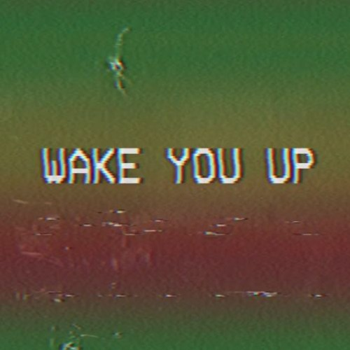WAKE YOU UP