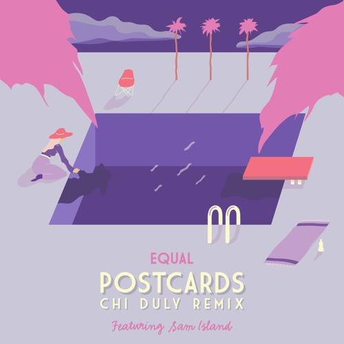 Equal - Postcards ft Sam Island (Chi Duly Remix)