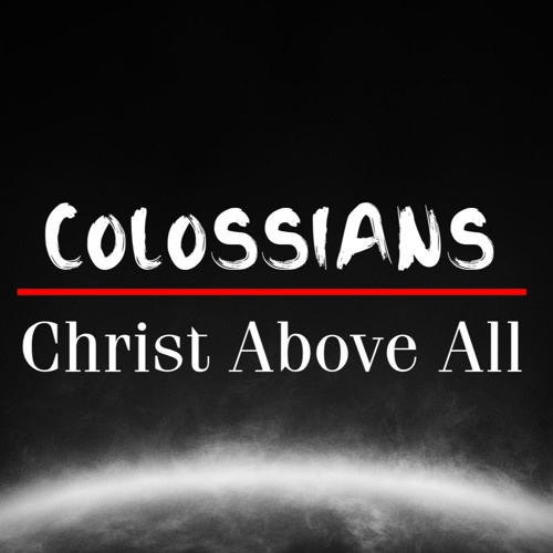 "Colossians 1.24 - 2.5 ""Christ Above All: Mission"""