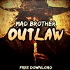 Mad Brother - Outlaw [FREE DOWNLOAD]