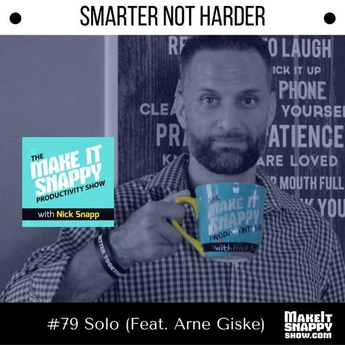 79 - Unique Ways to Work Smarter Not Harder (with Arne Giske)