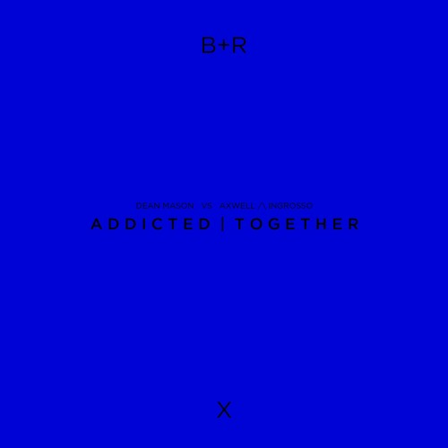 Dean Mason VS Axwell & Ingrosso - Addicted Together (Belucca + Ramos Mashup)