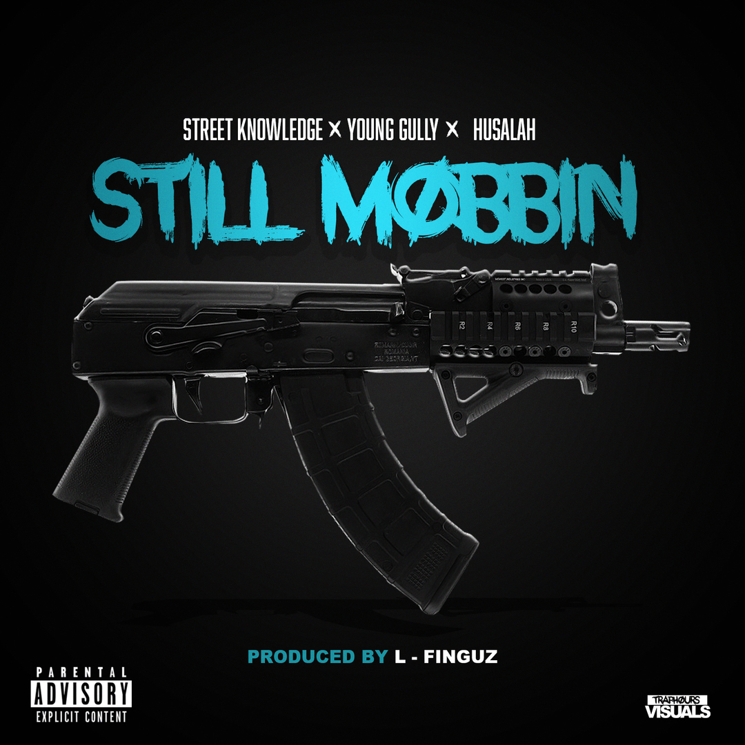 Street Knowledge x Young Gully x Husalah - Still Mobbin (Prod. L-Finguz) [Thizzler.com Exclusive]