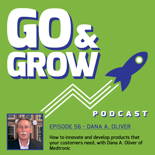 How to innovate and develop products that your customers need, with Dana A. Oliver of Medtronic (Ep 056)