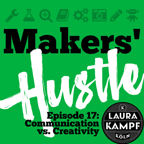 Makers' Hustle 17 - Communication (with Laura Kampf)