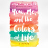 You, Me, and the Colors of Life by Jamie Beck