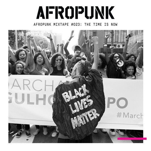 AFROPUNK Mixtape #023: The Time Is Now