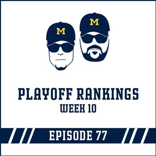 Playoff Rankings Week 10: Episode 77
