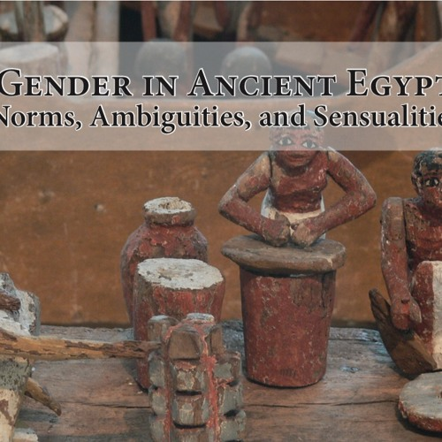 Gender in Ancient Egypt: Norms, Ambiguities, and Sensualities