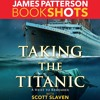 TAKING THE TITANIC by James Patterson w/ Scott Slaven, Read by Nicola Barber & Euan Morton