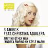 3 Amigos feat. Christina Aguilera - Ain't No Other Man (Andrea Fiorino NY Style Mash) * FREE DL *
