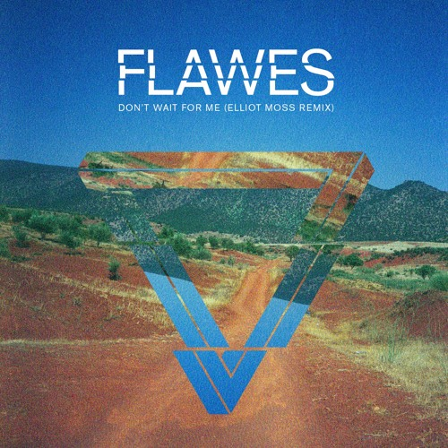 Flawes – Don't Wait For Me (Elliot Moss Remix)