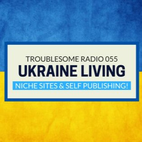 TR 055: Introducing UkraineLiving.com and Understanding Ukraine