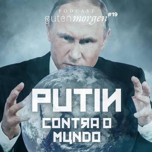 19: Putin contra o mundo