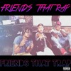 Friends That Rap - Friends That Trap (Prod.By CamGotHits)