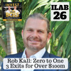 Download 26: Rob Kall Zero to One - 3 Exits for Over $100m Mp3