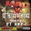 Get The F*** Out My Face Ft. Ekaj Prod By. Tre Lb
