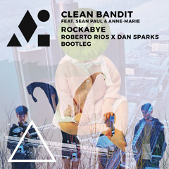 Clean Bandit feat Sean Paul & Anne-Marie - Rockabye (Roberto Rios x Dan Sparks Bootleg)