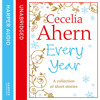 Cecelia Ahern Short Stories: The Every Year Collection, By Cecelia Ahern, Read by Aoife McMahon