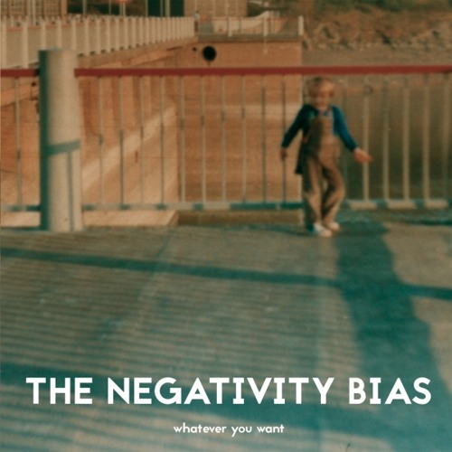 The Negativity Bias - Whatever You Want