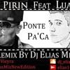 Luam Ft Rey Pirin - Ponte Pa'Ca - Dj Elias Mix